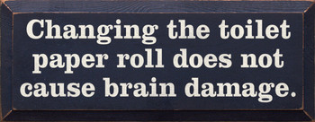 Changing The Toilet Paper Roll Does Not Cause Brain Damage | Funny Bathroom Wood Sign  | Sawdust City Wood Signs