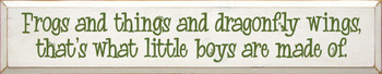 Frogs and things and dragonfly wings.. |what Boys Are  Made Of Wood Sign With Famous Quotes | Sawdust City Wood Signs