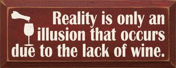Reality is only an illusion that occurs due to the lack of wine  |Wine Wood Sign| Sawdust City Wood Signs