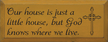 Our house is just a little house, but God knows where we live  |Christian  Wood Sign| Sawdust City Wood Signs