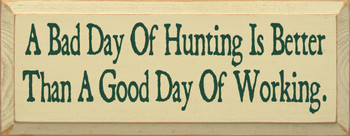 A Bad Day Of Hunting Is Better Than A Good Day Of Working  |Hunting Wood Sign| Sawdust City Wood Signs