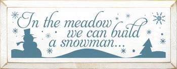 In the Meadow We Can Build a Snowman  |Seasonal Wood Sign| Sawdust City Wood Signs