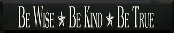 Be Wise Be Kind Be True | Inspirational Wood Sign | Sawdust City Wood Signs