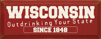 Wisconsin - Outdrinking Your State Since 1848  |WI Drinking Wood Sign| Sawdust City Wood Signs