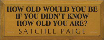 How Old Would You Be If .. ~ Satchel Paige |Wood Sign With Famous Quotes | Sawdust City Wood Signs