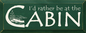 I'd Rather Be At The Cabin |Cabin Wood Sign| Sawdust City Wood Signs