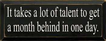 It Takes A Lot Of Talent..  | Funny Wood Sign  | Sawdust City Wood Signs