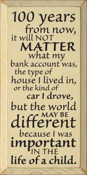 100 years from now, it will not matter what my.. |Inspirational Wood Sign| Sawdust City Wood Signs