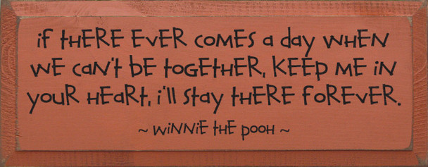 If there ever comes a day when we can't be together... ~ Winnie the Pooh |Wood Sign With Famous Quotes | Sawdust City Wood Signs