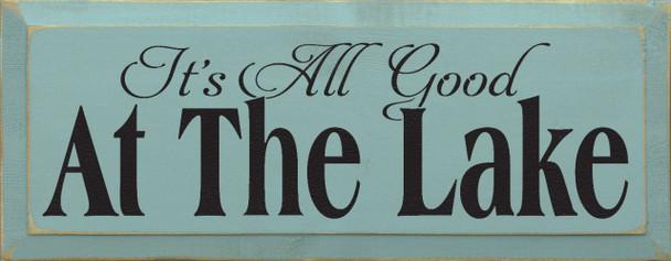 It's All Good At The Lake |Lake Wood Sign | Sawdust City Wood Signs