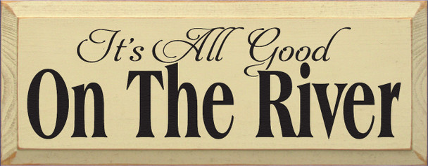 It's All Good On The River  River Wood Sign  Sawdust City Wood Signs