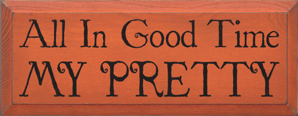 All In Good Time My Pretty  Wood Sign With Movie Quotes   Sawdust City Wood Signs