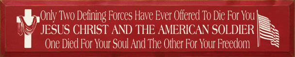 Only two defining forces have ever offered to die for you.. |Freedom Wood Sign| Sawdust City Wood Signs