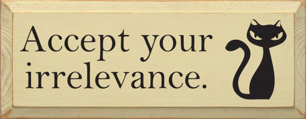 Accept your irrelevance. (with cat graphic)  Funny Cat Wood Sign   Sawdust City Wood Signs