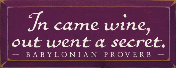 In came wine, out went a secret. - Babylonian Proverb |Wine Wood Sign| Sawdust City Wood Signs
