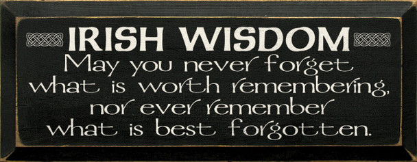 May you never forget what is worth remembering.. Irish Wisdom Wood Sign  Sawdust City Wood Signs
