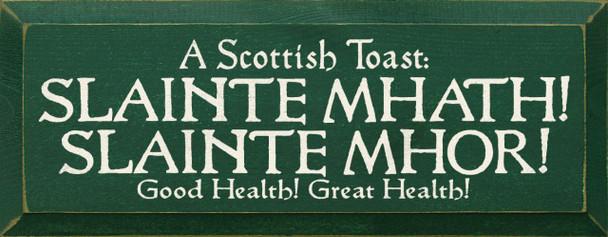 A Scottish Toast: Slainte Mhath! Slainte Mhor! Good Health! Great Health!