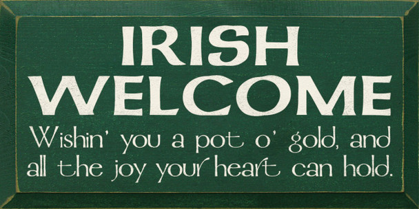 Wishin' you a pot o' gold, and all the joy your heart can hold.|Irish Welcome Wood Sign| Sawdust City Wood Signs