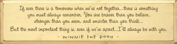 If ever there is a tomorrow when we're not together. .  Wood Sign With Winnie The Pooh  Quotes   Sawdust City Wood Signs
