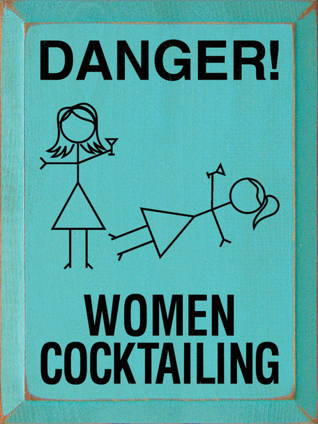 Danger! Women Cocktailing  Drinking Wood Sign   Sawdust City Wood Signs