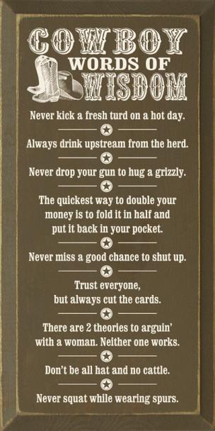 Cowboy Words of Wisdom: Never kick a fresh turd on a hot day..  Cowboy Wisdom Wood Sign  Sawdust City Wood Signs