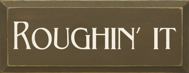 Roughin' It  Funny Wood Sign   Sawdust City Wood Signs