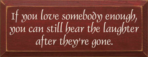 If you love somebody enough, you can still hear the laughter.. Friendss & Family Wood Sign  Sawdust City Wood Signs