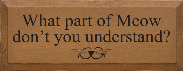 What Part Of Meow Don't You Understand  Funny Cat Wood Sign  Sawdust City Wood Signs