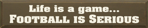 Life Is A Game Football Is Serious |Football Wood Sign| Sawdust City Wood Signs