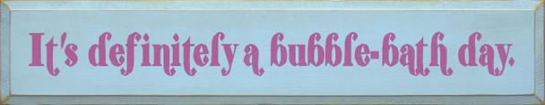 It's Definitely A Bubble-Bath Day Bathroom Wood Sign  Sawdust City Wood Signs