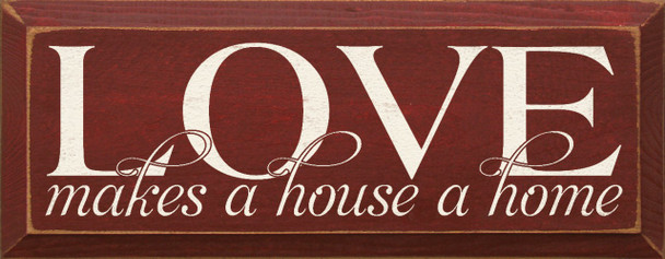 Love Makes A House A Home  Love & Home Wood Sign  Sawdust City Wood Signs