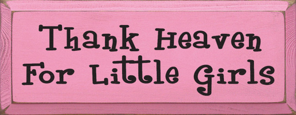 Thank Heaven For Little Girls  Thank Heaven Wood Sign   Sawdust City Wood Signs