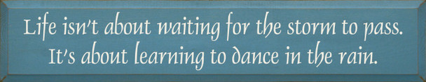 Life Isn't About Waiting For The Storm To Pass.. Inspirational Wood Sign  Sawdust City Wood Signs