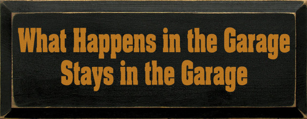 What Happens In The Garage Stays In The Garage (large)|Garage Wood Sign | Sawdust City Wood Signs