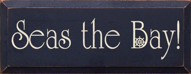 Seas The Bay (Nautical)|Sea Wood Sign| Sawdust City Wood Signs