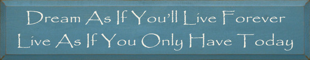 Dream As If You'll Live Forever. Live As If You Only Have Today.|Inspirational Wood Sign| Sawdust City Wood Signs