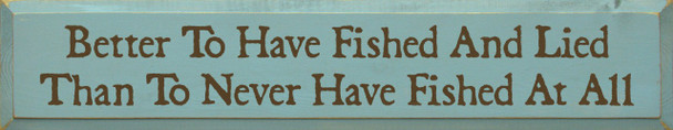 Better To Have Fished And Lied Than To Never Have Fished At All |Fishing Wood Sign| Sawdust City Wood Signs