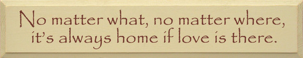 No Matter What No Matter Where It's Always Home If Love Is There |Home Wood Sign| Sawdust City Wood Signs