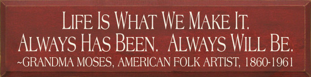 Life Is What We Make It... - Grandma Moses American Folk Artist  Wood Sign With Folk Artist Quotes   Sawdust City Wood Signs