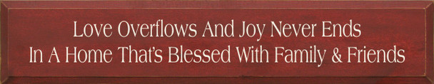 Love Overflows And Joy Never Ends In A Home..|Family & Friends Wood Sign| Sawdust City Wood Signs