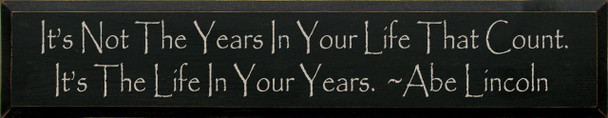 It's Not The Years In Your... Abe Lincoln|Wood Sign With Famous Quotes | Sawdust City Wood Signs