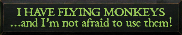 I Have Flying Monkeys And I'm Not Afraid To Use Them |Flying Monkeys Wood Sign| Sawdust City Wood Signs