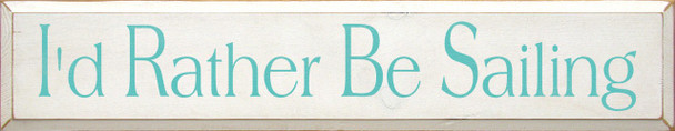 I'd Rather Be Sailing |Boats Wood Sign| Sawdust City Wood Signs