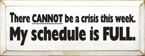 There Can Not Be A Crisis This Week. My Schedule Is Full |Funny Wood Sign| Sawdust City Wood Signs