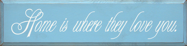 Home Is Where They Love You   Wood Sign For Family and Firends  Sawdust City Wood Signs