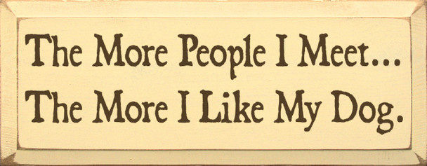 The More People I Meet The More I Like My Dog|Funny Dog Wood Sign | Sawdust City Wood Signs