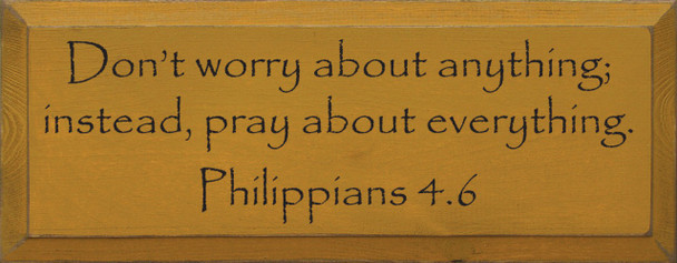 Don't Worry About Anything; Instead, Pray About Everything. Philippians 4:6|Wood Sign With Bible Verse| Sawdust City Wood Signs