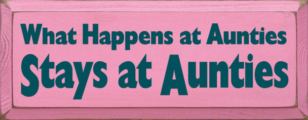 What Happens At Auntie's Stays At Auntie's Aunt Wood Sign   Sawdust City Wood Signs