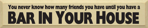 You Never Know How Many Friends You Have Until You.. Friends & Drinking Wood Sign   Sawdust City Wood Signs