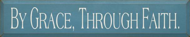 By Grace, Through Faith|Christian Wood Sign| Sawdust City Wood Signs